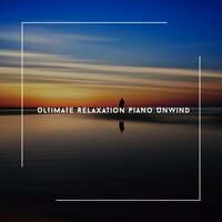 Conclude With Relaxation Piano - Ultimate Relaxation Piano Unwind — Relaxing Chill Out Music