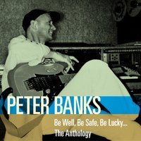 Be Well, Be Safe, Be Lucky… the Anthology — Peter Banks