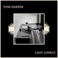 Lady Lonely — Toni Harper