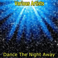Dance The Night Away — Why Not, E-Motion, Mad Dog, Junior, Jackie, Irie White
