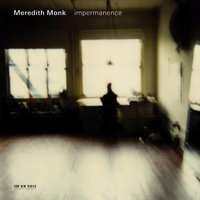 Impermanence — Meredith Monk