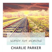 Search For Meaning — Charlie Parker