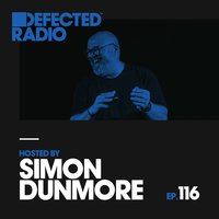 Defected Radio Episode 116 (hosted by Simon Dunmore) — Defected Radio