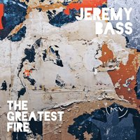 The Greatest Fire — Jeremy Bass