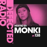 Defected Radio Episode 138 (hosted by Monki) — Defected Radio