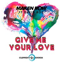 Give Me Your Love — Maken Row, David Ros