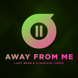 Away From Me — Lazy Bear, Classical Tapes