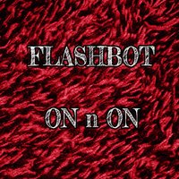 On 'n' On — Flashbot