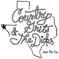 Just the Tip — Country Grits & the Dicks