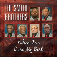 When I've Done My Best — The Smith Brothers