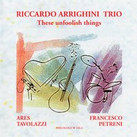 These Unfoolish Things — Riccardo Arrighini Trio, Ares Tavolazzi, Francesco Petreni