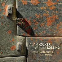 Whispers and Secrets — Adam Kolker, Russ Lossing, Masa Kamaguchi, Billy Mintz, Adam Kolker; Russ Lossing