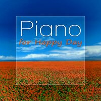 Piano for Happy Day - Inspirational Music, Beautiful Nature Sounds, Total Relax, Have a Nice Day — Positive Energy Academy