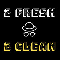 2 Fresh 2 Clean — Mister Groucho