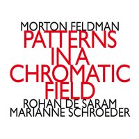 Morton Feldman: Patterns In a Chromatic Field — Rohan de Saram, Morton Feldman, Marianne Schroeder