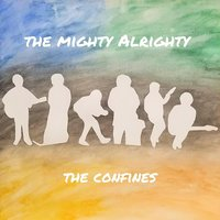 The Confines — The Mighty Alrighty