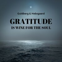 Gratitude is Wine for the Soul — Martin Guldberg, Guldberg & Hebsgaard