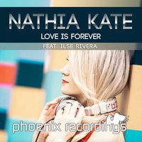Love Is Forever — Nathia Kate, Ilse Rivera