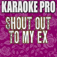 Shout Out To My Ex — Karaoke Pro