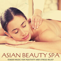 Asian Beauty Spa - Tender Music For Positivity And Stress Relief — Yogsutra Relaxation Co