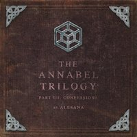The Annabel Trilogy Part III: Confessions — Alesana