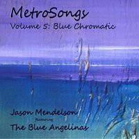 Metrosongs, Vol. 5: Blue Chromatic — Jason Mendelson