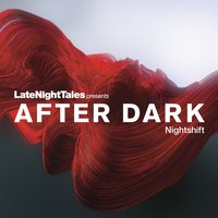 Late Night Tales Presents After Dark: Nightshift — сборник