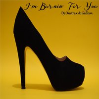 I'm Burnin' for You — DJ Onetrax, Galleon
