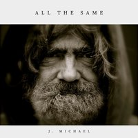 All the Same — J. Michael