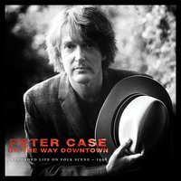 On The Way Downtown: Recorded Live on Folkscene — Peter Case