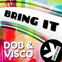 Bring It — Visco, Dob, Dob, Visco