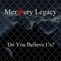 Do You Believe Us? — MerQury Legacy