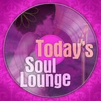 Today's Soul Lounge — The Soul Lounge Project