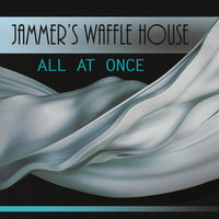 All at Once — Jammer's Waffle House