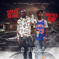 2 Real — Scoot Da Kidd, Babyface Ray
