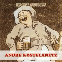 Happy Sounds — Andre Kostelanetz & His Orchestra