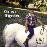Great Again — Cleg Shartley