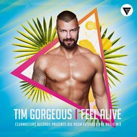 Feel Alive — Tim Gorgeous