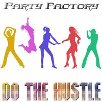Do the Hustle — Party Factory