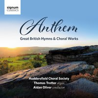 Anthem: Great British Hymns & Choral Works — Charles Hubert Hastings Parry, Thomas Trotter, Gerald Finzi, Edgar Bainton, John Stainer, Jonathan Dove