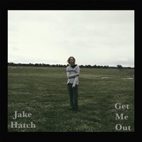 Get Me Out — Jake Hatch