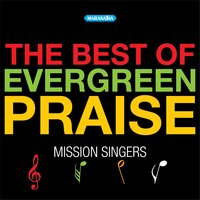 The Best Of Evergreen Praise — Mission Singers