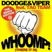 Whoomp! (There It Is) — Doodge & Viper feat. Tag Team