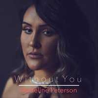 Without You — Madeline Peterson