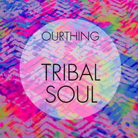 Tribal Soul — Ourthing