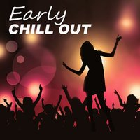 Early Chill Out – Sunrise, Sunset, Sun Salutation, Chill Out for Morning — Easy Study Music Chillout