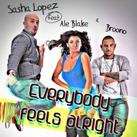 Everybody Feels Alright — Sasha Lopez, Broono, Ale Blake