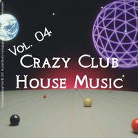 Crazy Club House Music - Vol. 04 — сборник