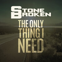 The Only Thing I Need — Stone Broken