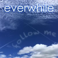 Follow Me — Everwhile